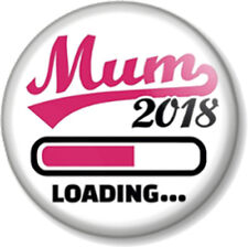 MUM 2018 LOADING 25mm Pin Button Badge Mummy to be Pregnant Pregnancy New Baby