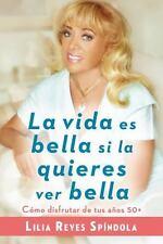 La vida es bella si la quieres ver bella: Cómo disfrutar tus años 50+ (Spanish