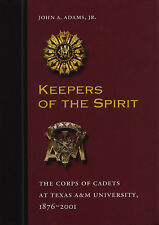 KEEPERS OF THE SPIRIT: Corps of Cadets at Texas A&M 1876-2001 by Adams 2001 HC