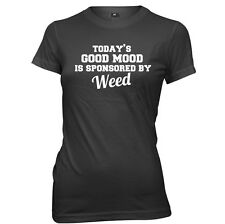 Today's Good Mood Is Sponsored By Weed womens Ladies Funny Slogan T-shirt