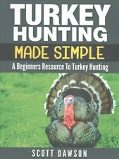 Turkey Hunting Made Simple : A Beginners Resource to Turkey Hunting, Paperbac.