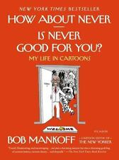 How About Never--Is Never Good for You?: My Life in Cartoons Mankoff, Bob