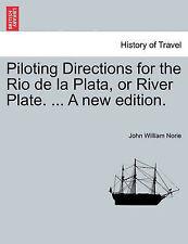 Piloting Directions for the Rio de la Plata, or River Plate. ... A new edition.