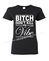 B*tch Don't Kill My Vibe Women's T-Shirt Rap Music Hip Hop Kendrick Lamar Tee