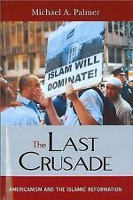 The Last Crusade: Americanism and the Islamic Reformation (Paperback or Softback