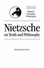 Nietzsche on Truth and Philosophy: By Clark, Maudemarie