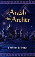 Arash The Archer: A Story From Ancient Persia: By Shahriar Bourbour