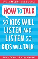 How To Talk So Kids Will Listen and Listen So Ki, Elaine Mazlish, Adele Faber, E
