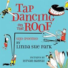 Tap Dancing on the Roof : Sijo (Poems) by Linda Sue Park (2015, Picture Book)