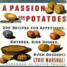A Passion for Potatoes Cookbook Appetizers Entrees Side Dishes Desserts
