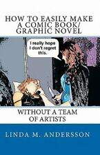 How to Easily Make a Comic Book-Graphic Novel : Without a Team of Artists by...