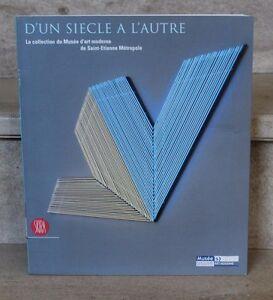 d'un siècle a l'autre / la collection du musée d'art moderne de saint-etienne
