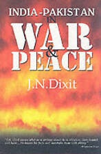 NEW India-Pakistan in War and Peace by J. N. Dixit