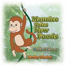 Maurice Tries New Foods by Brian Zana (2012, Paperback)
