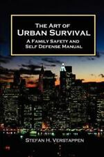 The Art Of Urban Survival, A Family Safety And Self Defense Manual: By stefan...