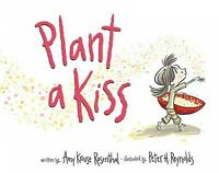 Plant a Kiss, Hardcover by Rosenthal, Amy Krouse; Reynolds, Peter H. (ILT), B...