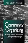 Community Organizing : Building Social Capital as a Development Strategy by...