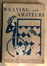 Rare Vtg Weaving For Amateurs How To Dyeing, Spinning, Types Of Weaves, Etc.