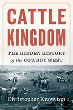 Cattle Kingdom : The Hidden History of the Cowboy West Chris Knowlton NEW LOW $