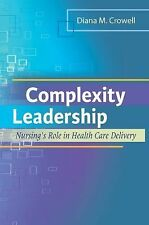Complexity Leadership: Nursing's Role in Health Care Delivery by Crowell PhD  RN