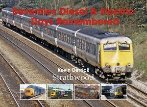 Seventies Diesel & Electric Days Remembered NEW Strathwood Railway Book