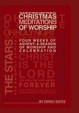 Christmas Meditations of Worship : Four Weeks of Advent by Denny Bates (2013,...