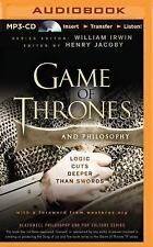 Game of Thrones and Philosophy : Logic Cuts Deeper Than Swords by William...
