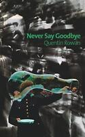 Never Say Goodbye by Quentin Rowan, NEW Book, FREE & FAST Delivery, (Paperback)