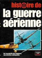 """Histoire de la guerre aérienne """" De l'escadrille des Cigognes aux missiles """""""