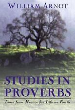 Studies in Proverbs: Laws from Heaven for Life on Earth by Arnot, William