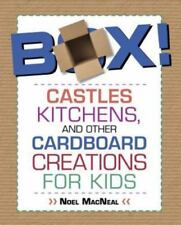 Box! : Castles, Kitchens, and Other Cardboard Creations for Kids by Noel MacNeal