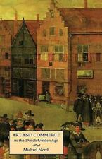 Art and Commerce in the Dutch Golden Age by North, Michael