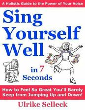 Sing Yourself Well : How to Feel So Great You'll Barely Keep from Jumping up...