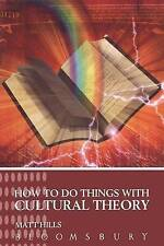 How to Do Things with Cultural Theory by Matt Hills (Paperback, 2005)