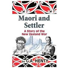 Maori and Settler : A Story of the New Zealand War by G A Henty (2010,...