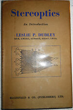 STEREOPTICS - AN INTRODUCTION Leslie P. Dudley 1951 MacDonald & Co. 1st Edition