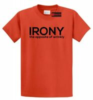 Irony The Opposite Of Wrinkly Funny T Shirt Rude Humor College Party Gift Tee