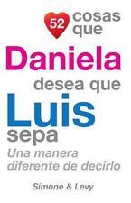 52 Cosas: 52 Cosas Que Daniela Desea Que Luis Sepa : Una Manera Diferente de...