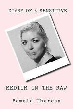 Medium in the Raw : Diary of a Sensitive by Pamela Theresa (2014, Paperback)
