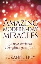 NEW - Amazing Modern-Day Miracles: 52 True Stories to Strengthen Your Faith