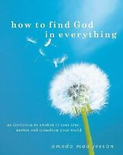 How to Find God in Everything: An Invitation to Awaken to Your True Nature and