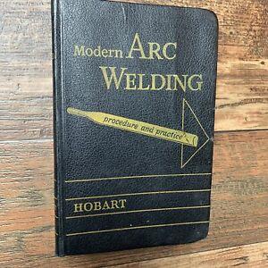 Vintage Modern Arc Welding Procedure and Practice Hobart Hardcover Book