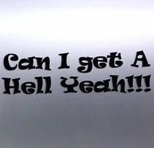 Can i get a hell yeah!! vinyl cut Car Sticker for windows doors Australian made