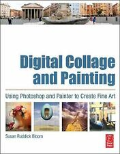 Digital Collage and Painting: Using Photoshop and Painter to Create-ExLibrary