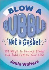 Blow a Bubble, Not a Gasket: 101 Ways to Reduce Stress and Add Fun to Your Life