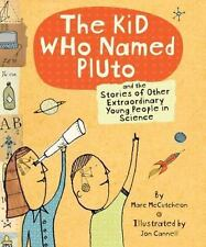 Kid Who Named Pluto: And the Stories of Other Extraordinary Young People in