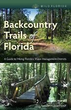 Backcountry Trails of Florida: A Guide to Hiking Florida's Water Management Dist