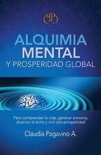 Alquimia Mental y Prosperidad Global by Claudia Pagavino (2016, Paperback)