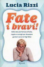 Lucia Rizzi FATE I BRAVI! DALLA TATA PIÙ FAMOSA D'ITALIA REGOLE E CONSIGLI