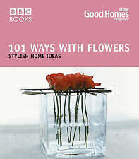Good Homes 101 Ways with Flowers: Stylish Home Ideas by Julie Savill New Book